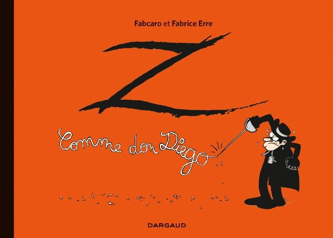 Z comme Don Diego, © 2016, Dargaud, Fabrice Erre & Fabcaro